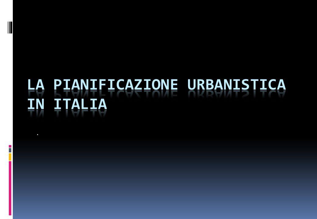 LA PIANIFICAZIONE URBANISTICA IN ITALIA