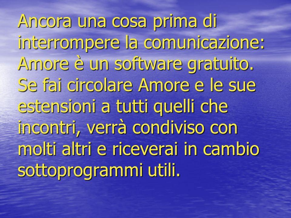 Ancora una cosa prima di interrompere la comunicazione: Amore è un software gratuito.