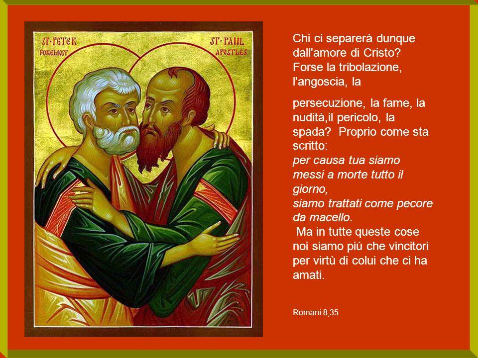 Chi ci separerà dunque dall amore di Cristo