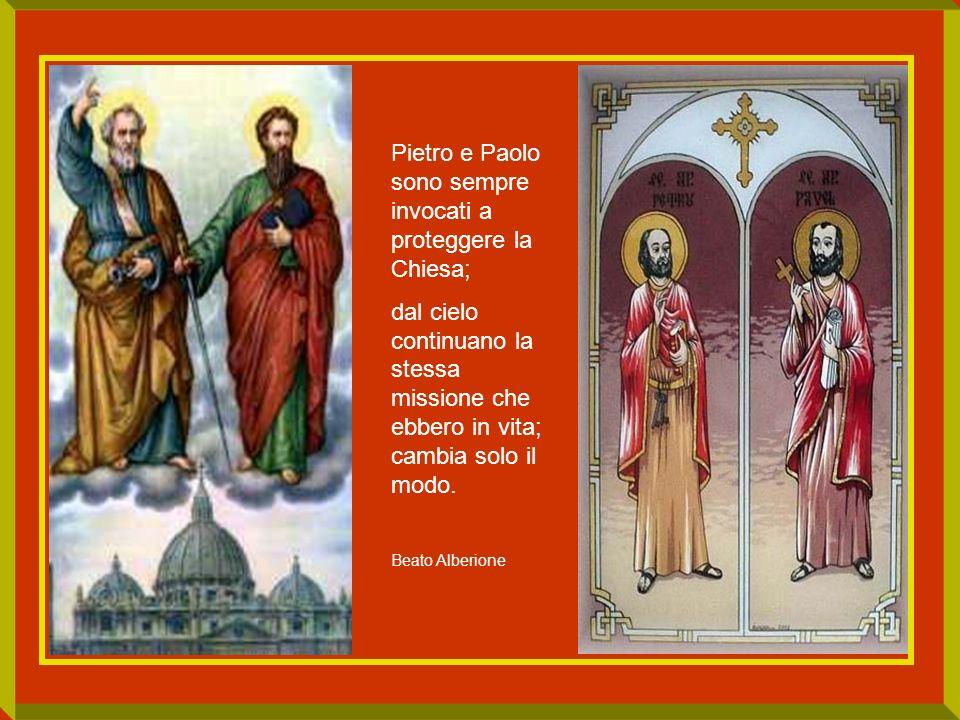 Pietro e Paolo sono sempre invocati a proteggere la Chiesa;