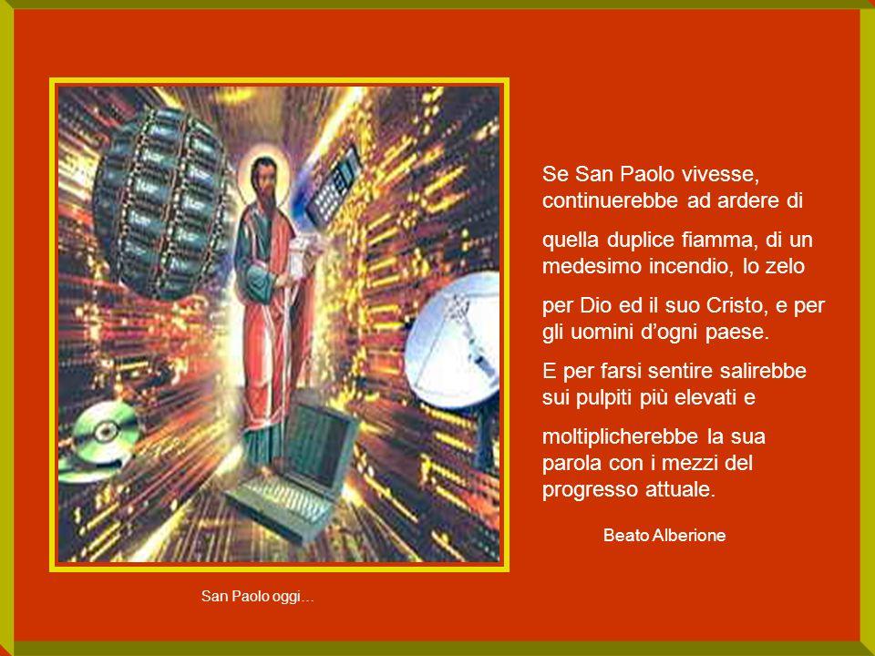 Se San Paolo vivesse, continuerebbe ad ardere di