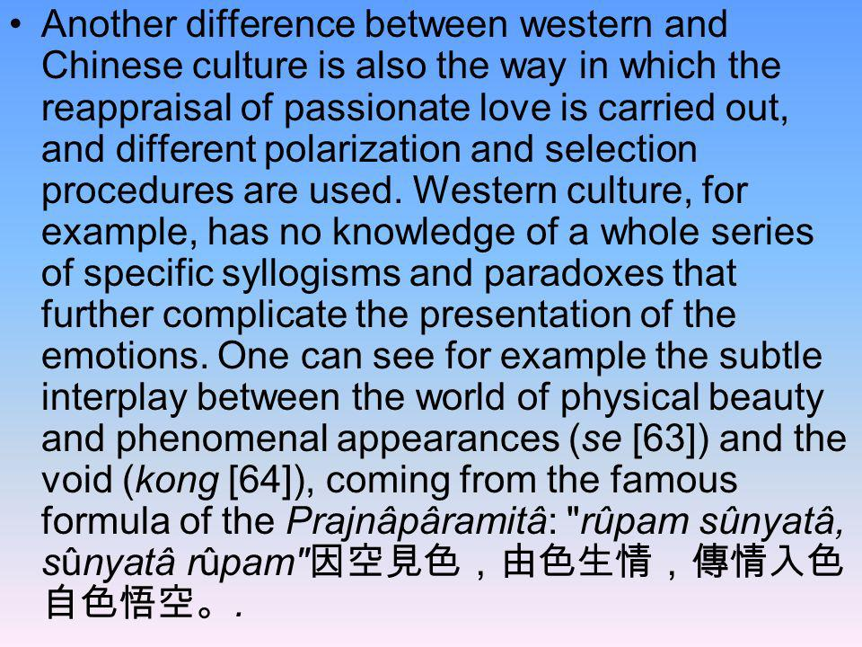 Another difference between western and Chinese culture is also the way in which the reappraisal of passionate love is carried out, and different polarization and selection procedures are used.