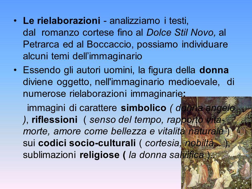 Le rielaborazioni - analizziamo i testi, dal romanzo cortese fino al Dolce Stil Novo, al Petrarca ed al Boccaccio, possiamo individuare alcuni temi dell'immaginario