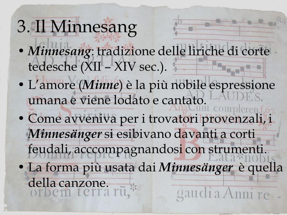 3. Il Minnesang Minnesang: tradizione delle liriche di corte tedesche (XII – XIV sec.).