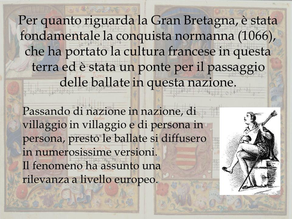 Per quanto riguarda la Gran Bretagna, è stata fondamentale la conquista normanna (1066), che ha portato la cultura francese in questa terra ed è stata un ponte per il passaggio delle ballate in questa nazione.