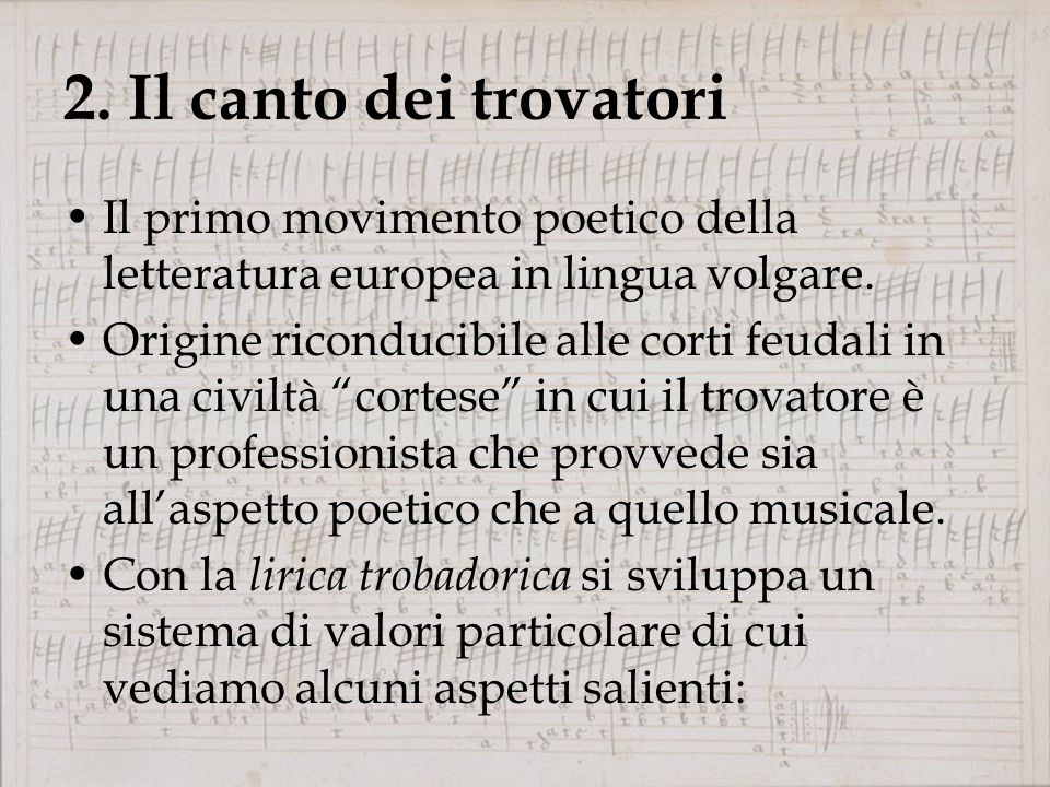 2. Il canto dei trovatori Il primo movimento poetico della letteratura europea in lingua volgare.