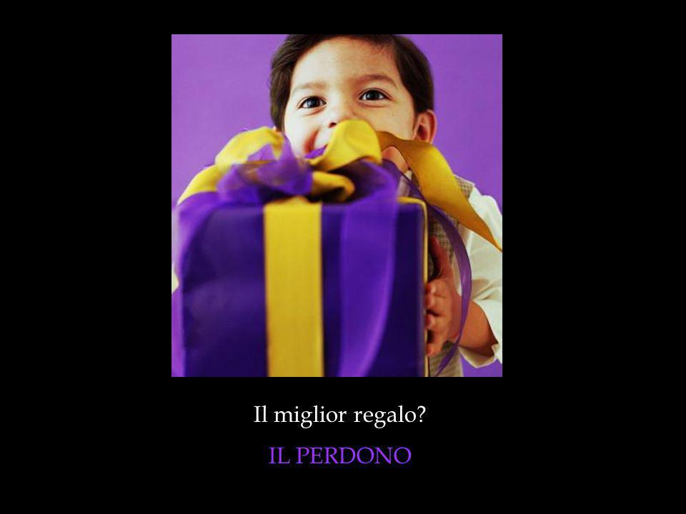 Il miglior regalo IL PERDONO