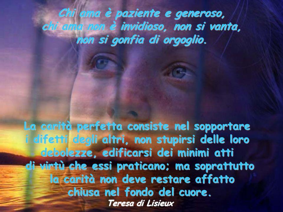 Chi ama è paziente e generoso, chi ama non è invidioso, non si vanta,