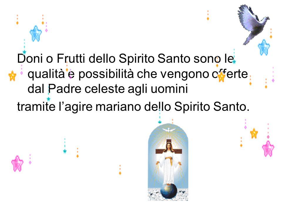 Doni o Frutti dello Spirito Santo sono le qualità e possibilità che vengono offerte dal Padre celeste agli uomini