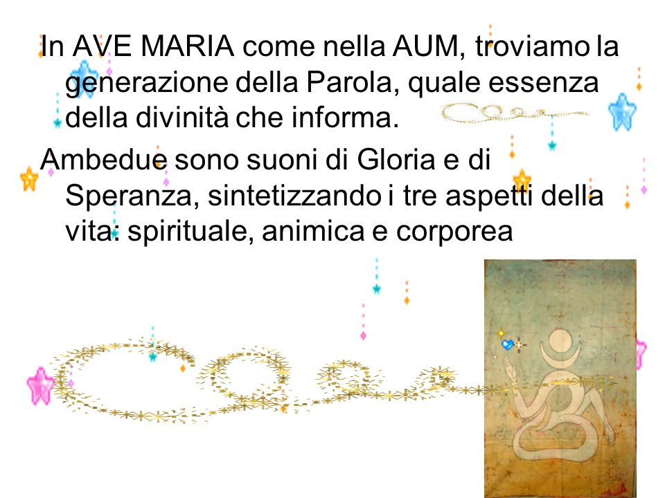 In AVE MARIA come nella AUM, troviamo la generazione della Parola, quale essenza della divinità che informa.