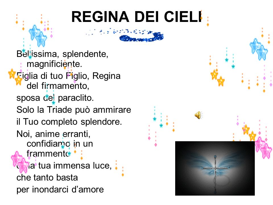 REGINA DEI CIELI Bellissima, splendente, magnificiente.