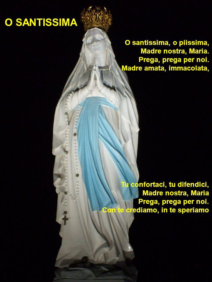 O SANTISSIMA O santissima, o piissima, Madre nostra, Maria.