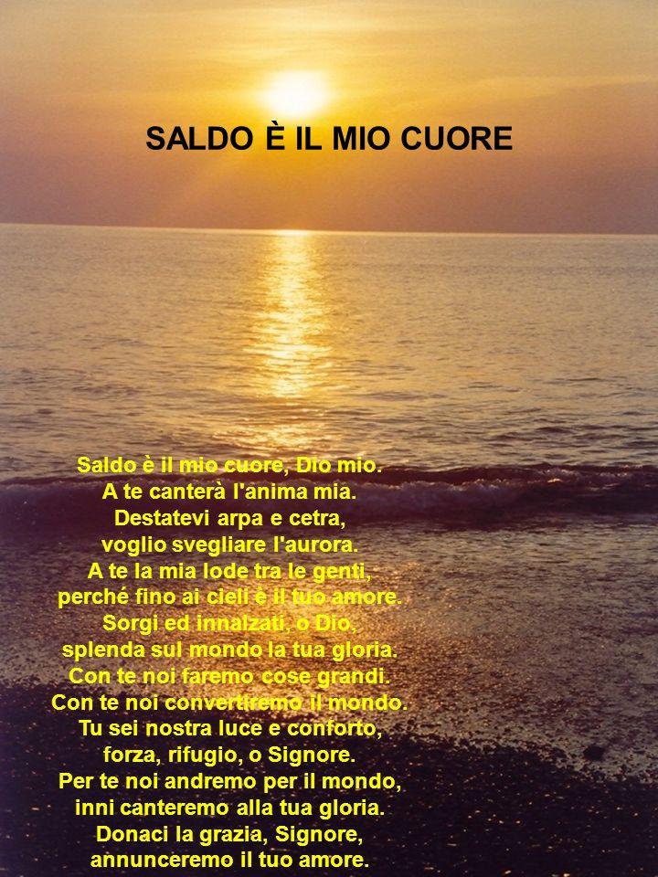 SALDO È IL MIO CUORE Saldo è il mio cuore, Dio mio.