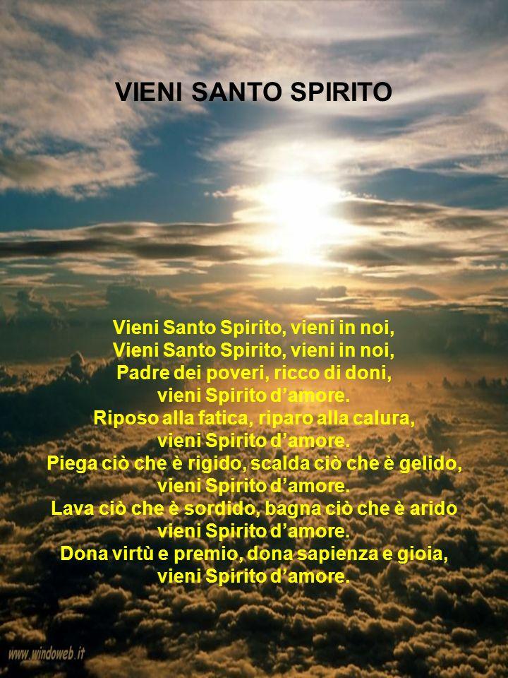 VIENI SANTO SPIRITO Vieni Santo Spirito, vieni in noi,