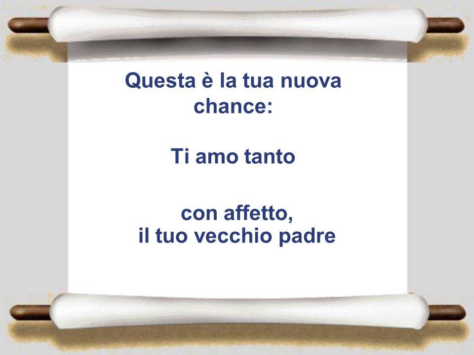 Questa è la tua nuova chance: Ti amo tanto
