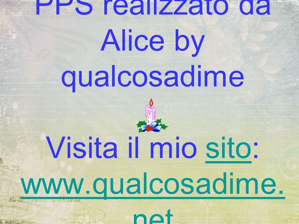 PPS realizzato da Alice by qualcosadime Visita il mio sito: www