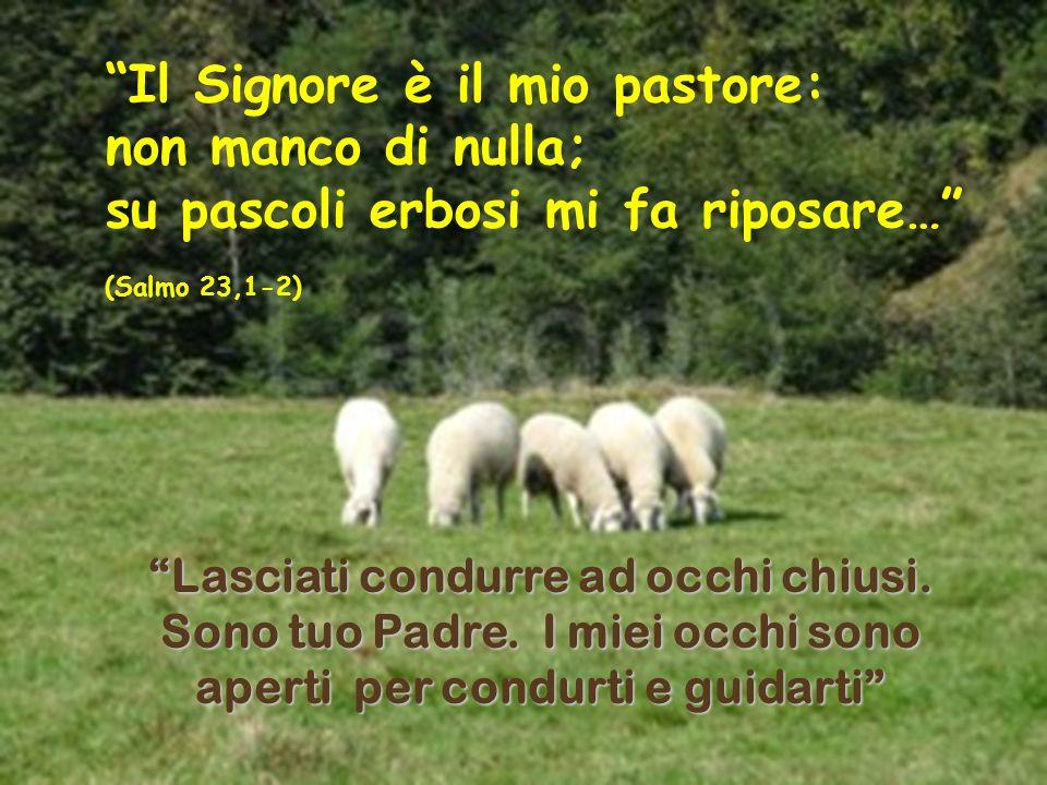 Il Signore è il mio pastore: non manco di nulla;