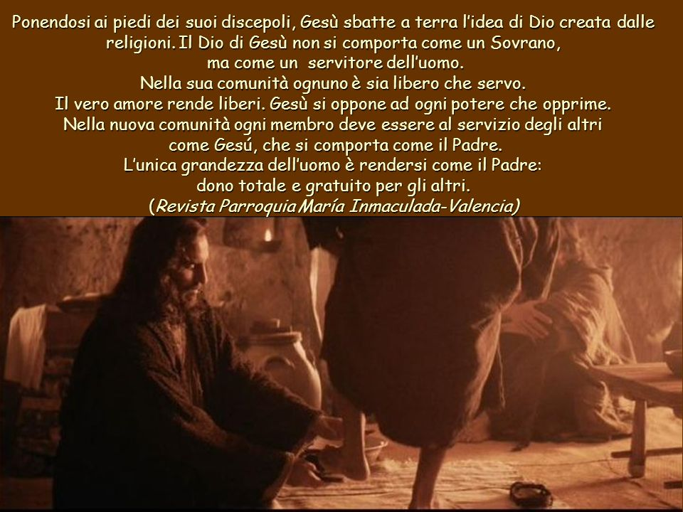 Ponendosi ai piedi dei suoi discepoli, Gesù sbatte a terra l'idea di Dio creata dalle religioni.