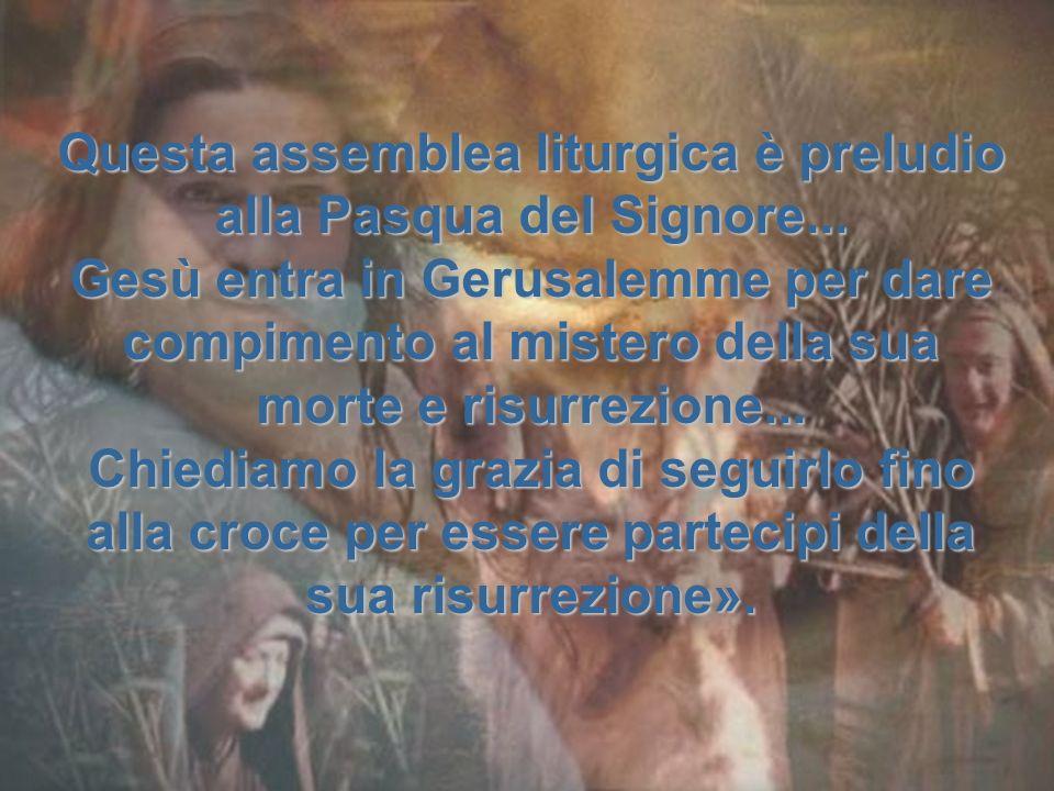 Questa assemblea liturgica è preludio alla Pasqua del Signore