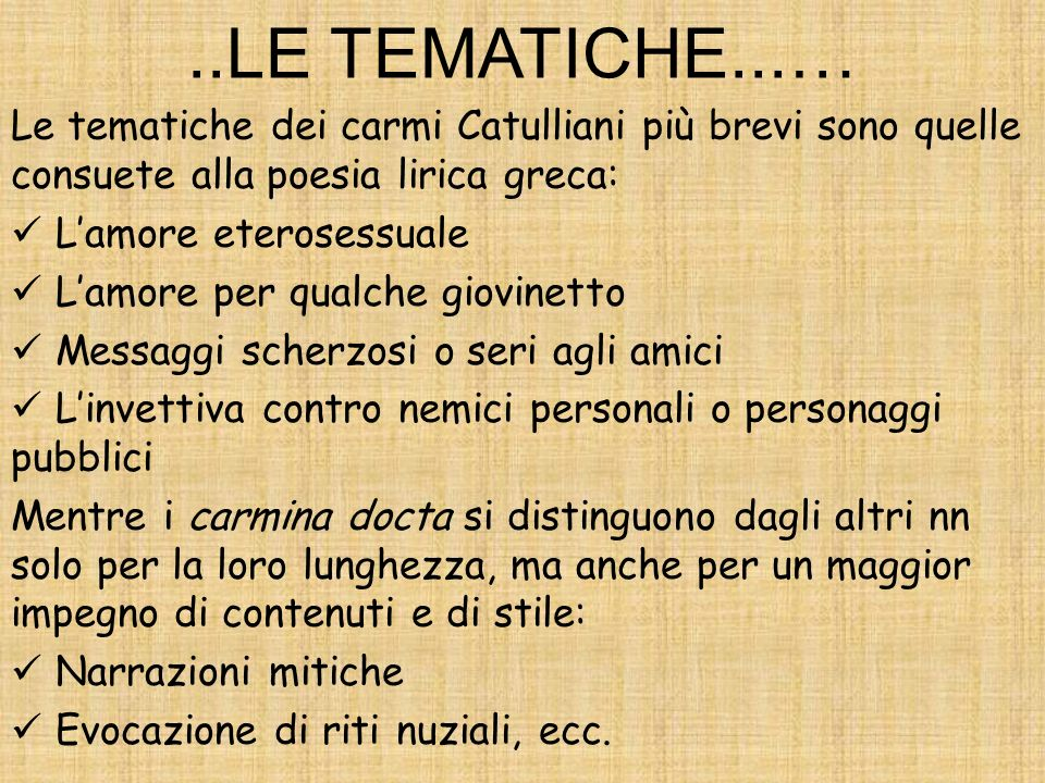..LE TEMATICHE...… Le tematiche dei carmi Catulliani più brevi sono quelle consuete alla poesia lirica greca:
