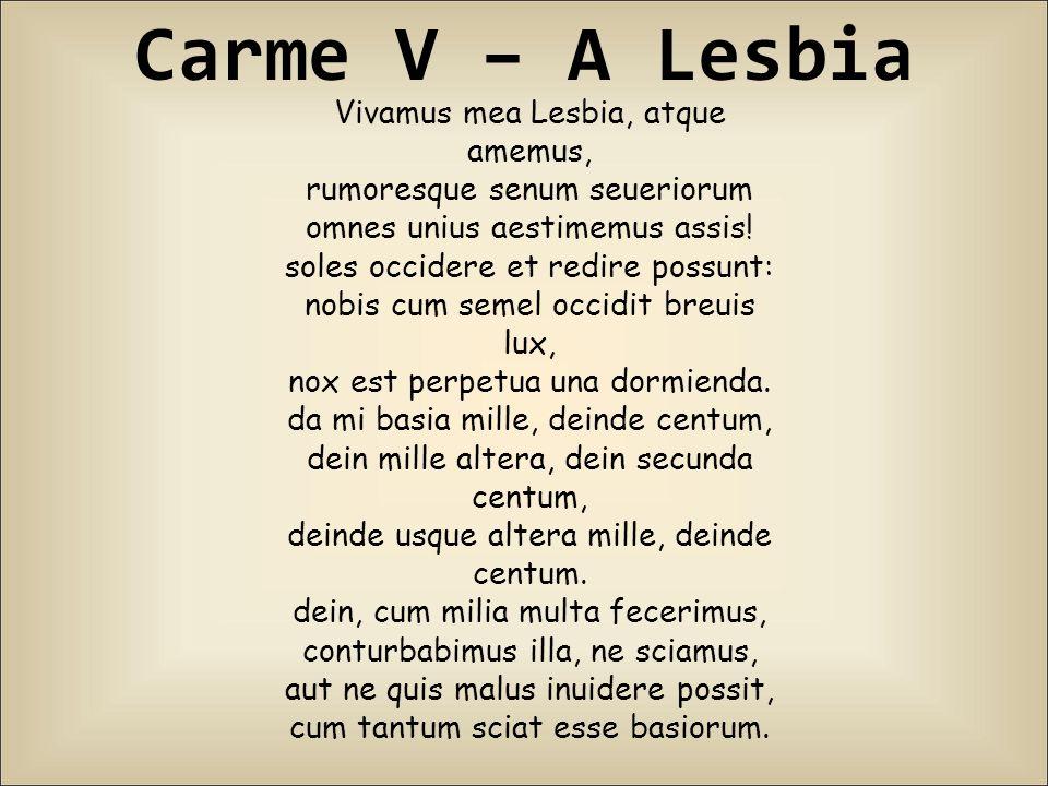 Carme V – A Lesbia Vivamus mea Lesbia, atque amemus,