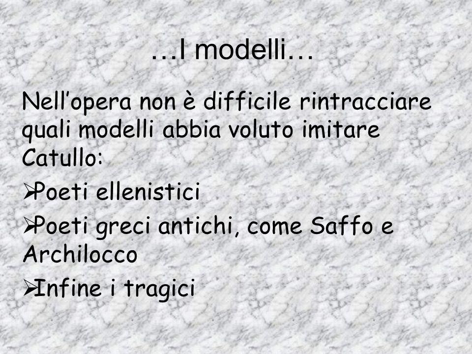 …I modelli… Nell'opera non è difficile rintracciare quali modelli abbia voluto imitare Catullo: Poeti ellenistici.