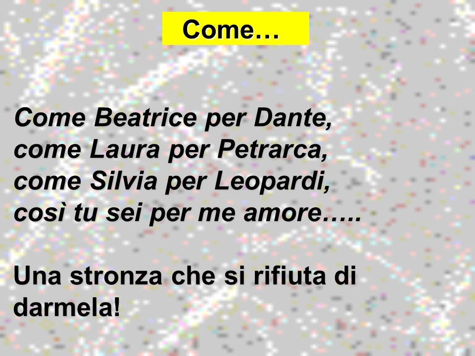 Come Beatrice per Dante, come Laura per Petrarca,