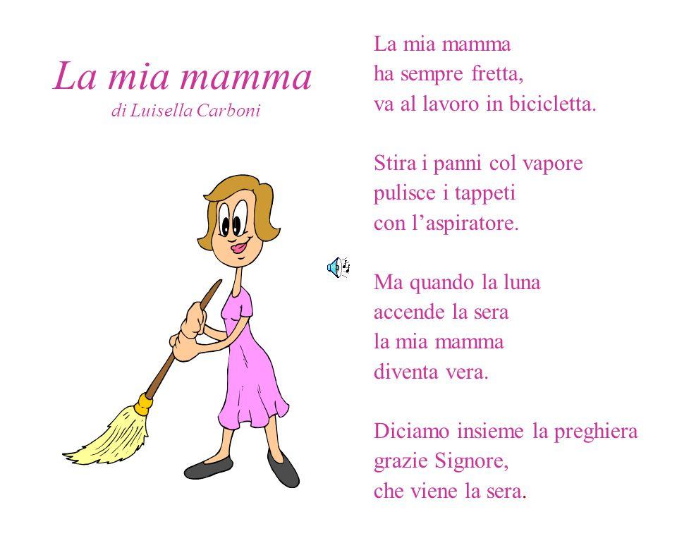 La mia mamma La mia mamma ha sempre fretta,