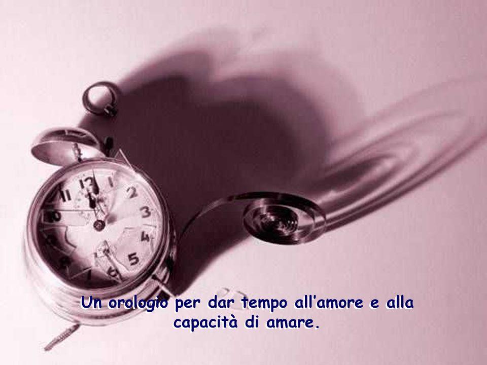 Un orologio per dar tempo all'amore e alla capacità di amare.