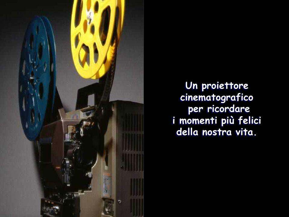 Un proiettore cinematografico i momenti più felici della nostra vita.