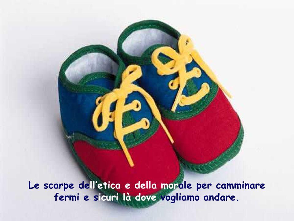 Le scarpe dell'etica e della morale per camminare fermi e sicuri là dove vogliamo andare.