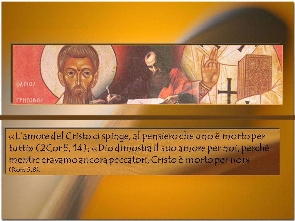 «L'amore del Cristo ci spinge, al pensiero che uno è morto per tutti» (2Cor 5, 14); «Dio dimostra il suo amore per noi, perchè mentre eravamo ancora peccatori, Cristo è morto per noi» (Rom 5,8).