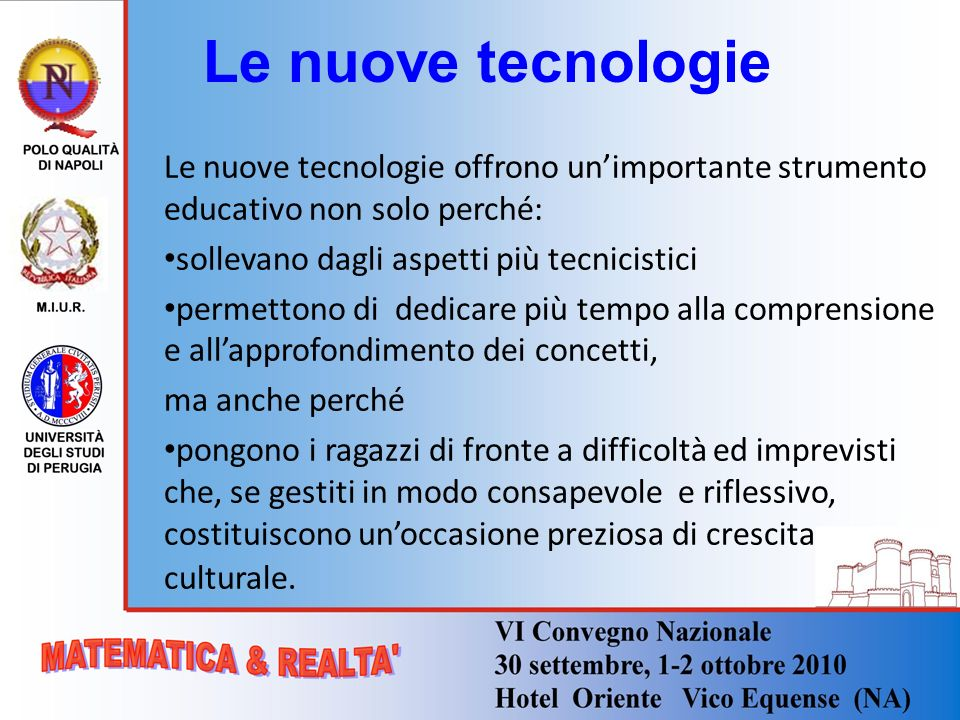 Le nuove tecnologie Le nuove tecnologie offrono un'importante strumento educativo non solo perché: sollevano dagli aspetti più tecnicistici.