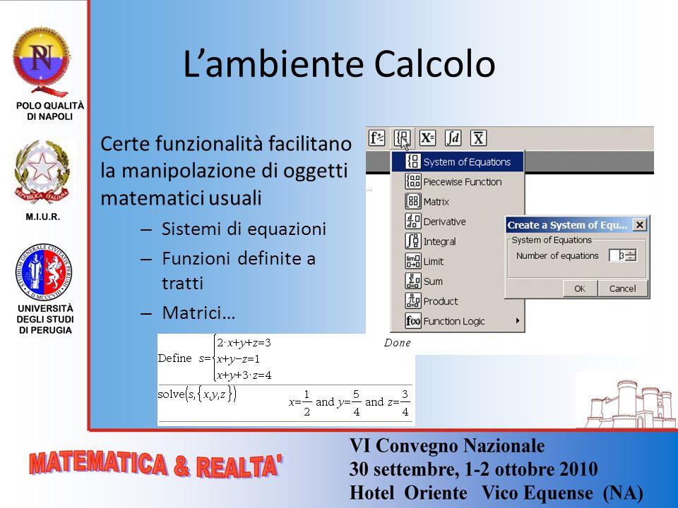 L'ambiente Calcolo Certe funzionalità facilitano la manipolazione di oggetti matematici usuali. Sistemi di equazioni.