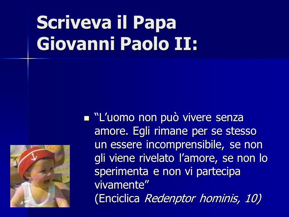 Scriveva il Papa Giovanni Paolo II: