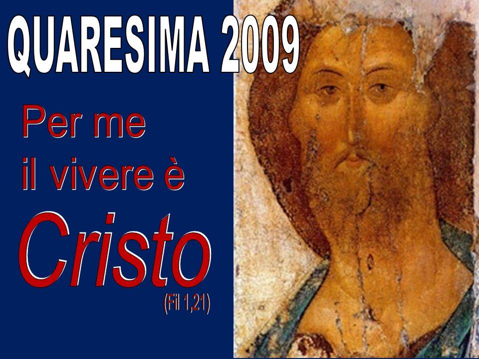QUARESIMA 2009 Per me il vivere è Cristo (Fil 1,21)
