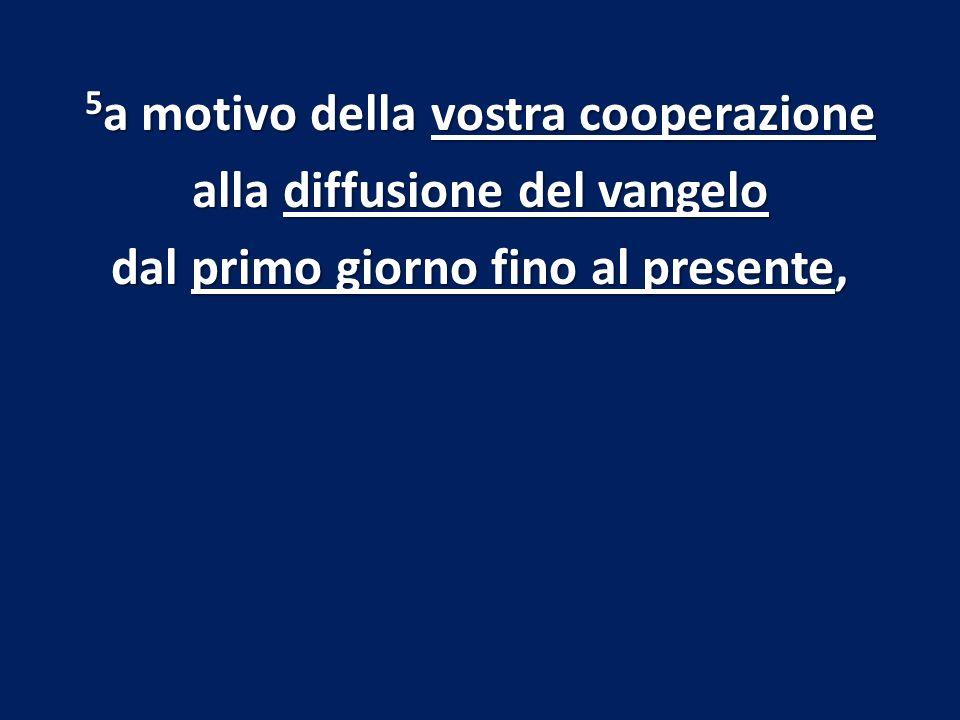 5a motivo della vostra cooperazione alla diffusione del vangelo