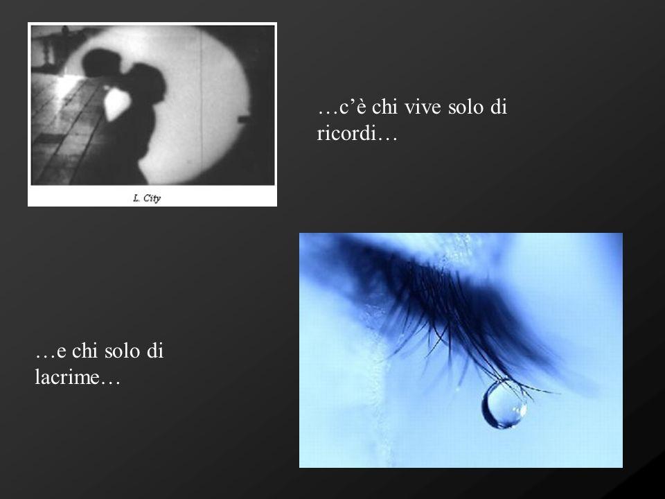 …c'è chi vive solo di ricordi…