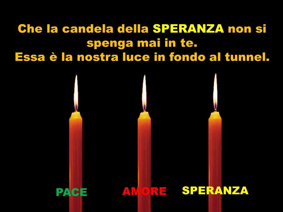 Che la candela della SPERANZA non si spenga mai in te.