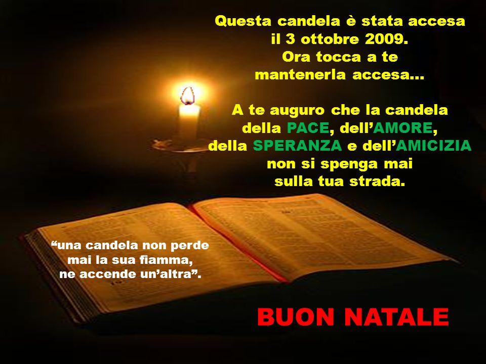 BUON NATALE Questa candela è stata accesa il 3 ottobre 2009.