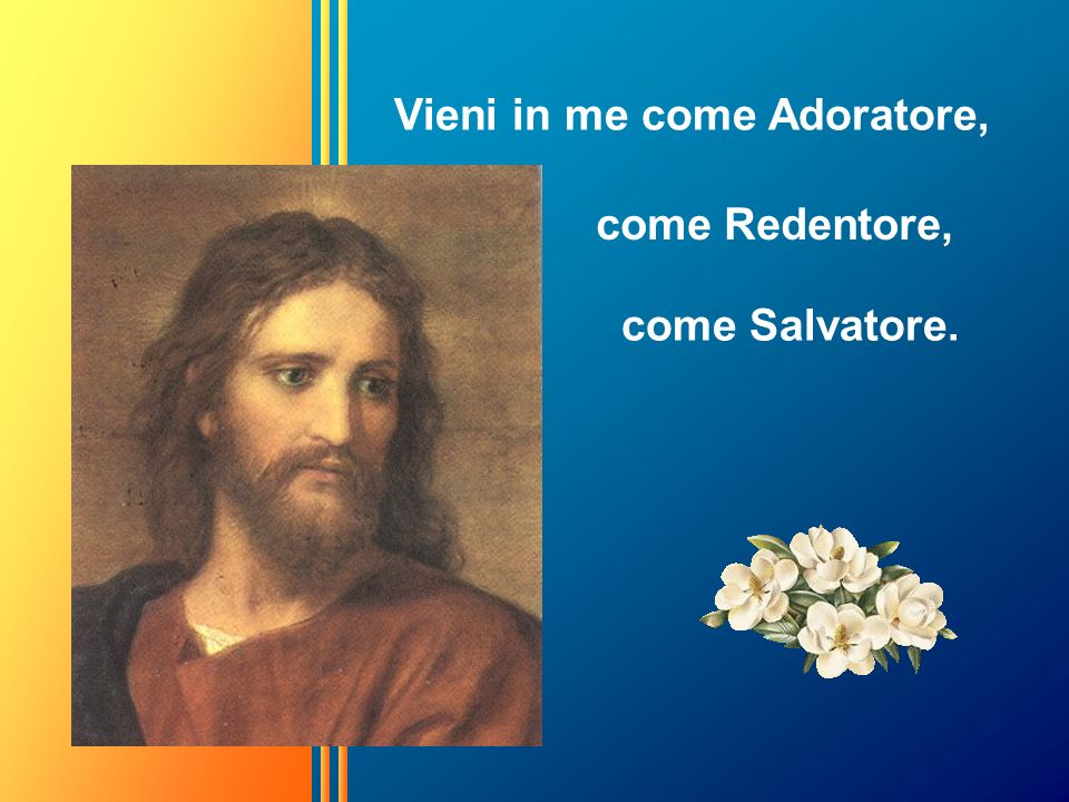 Vieni in me come Adoratore,