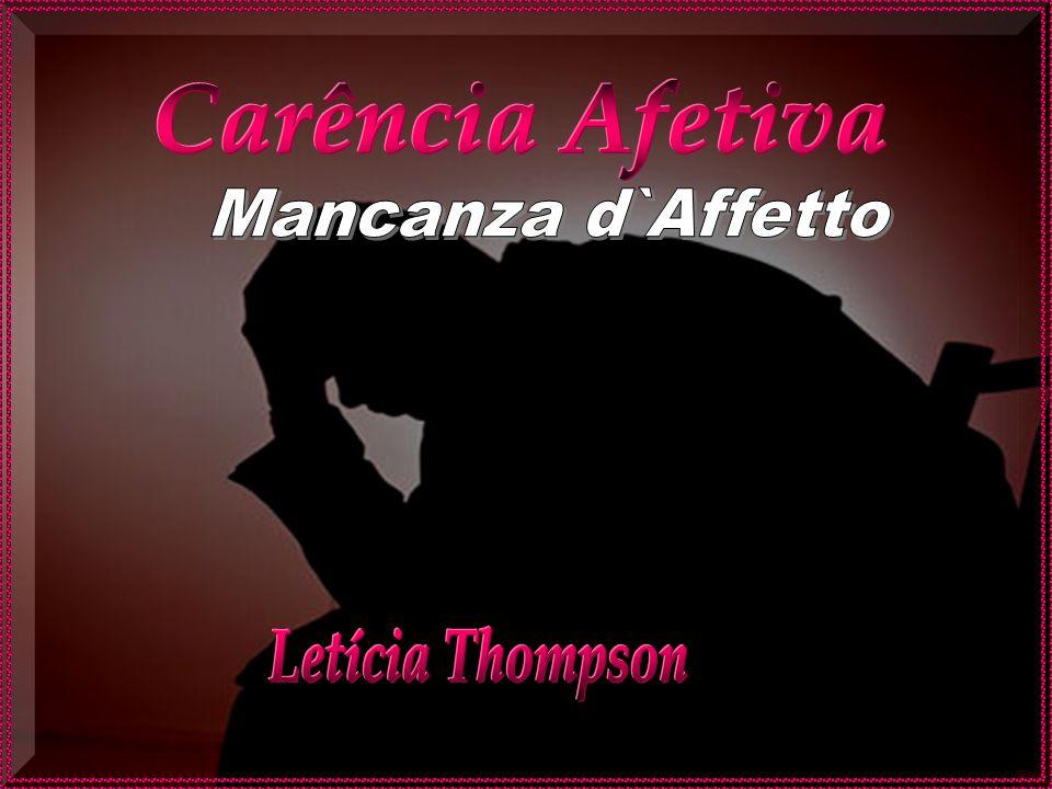 Carência Afetiva Mancanza d`Affetto Letícia Thompson