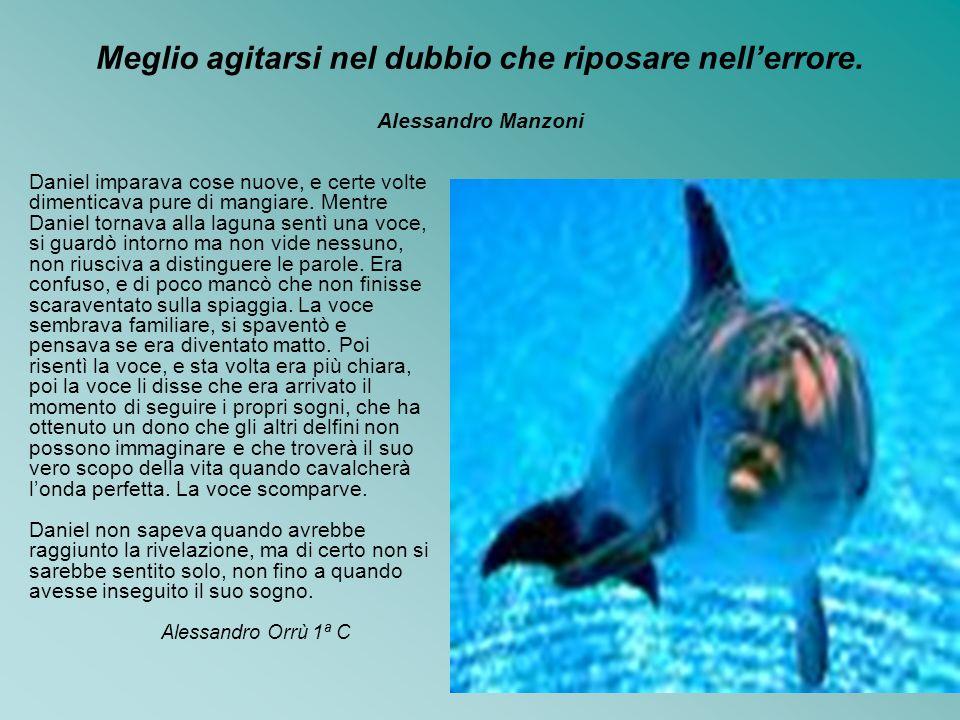 Meglio agitarsi nel dubbio che riposare nell'errore. Alessandro Manzoni