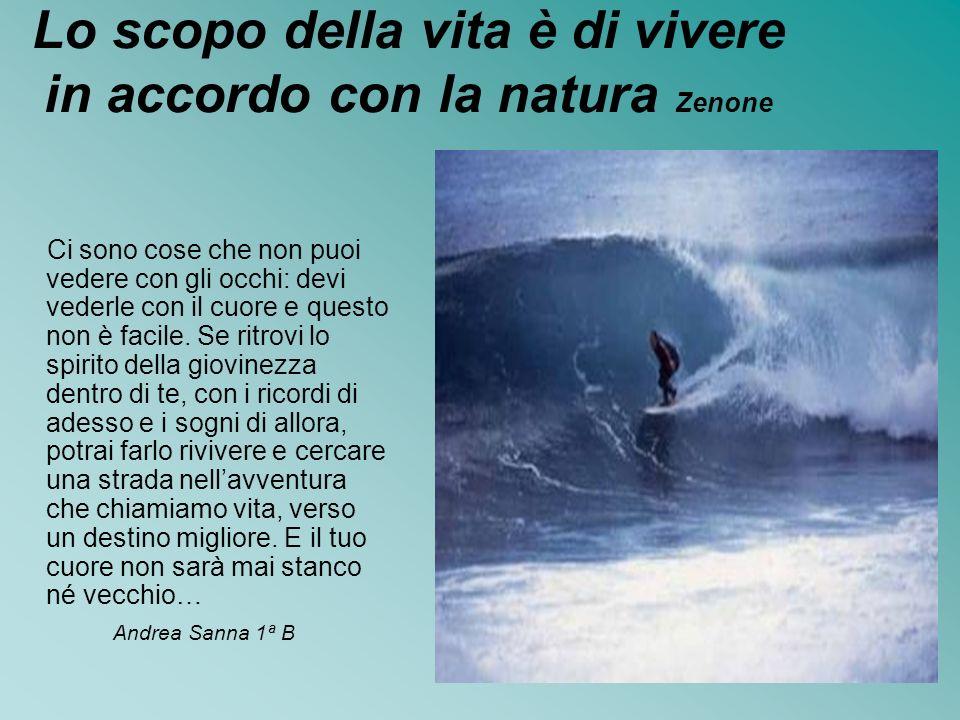 Lo scopo della vita è di vivere in accordo con la natura Zenone