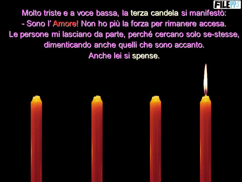 Molto triste e a voce bassa, la terza candela si manifestò: