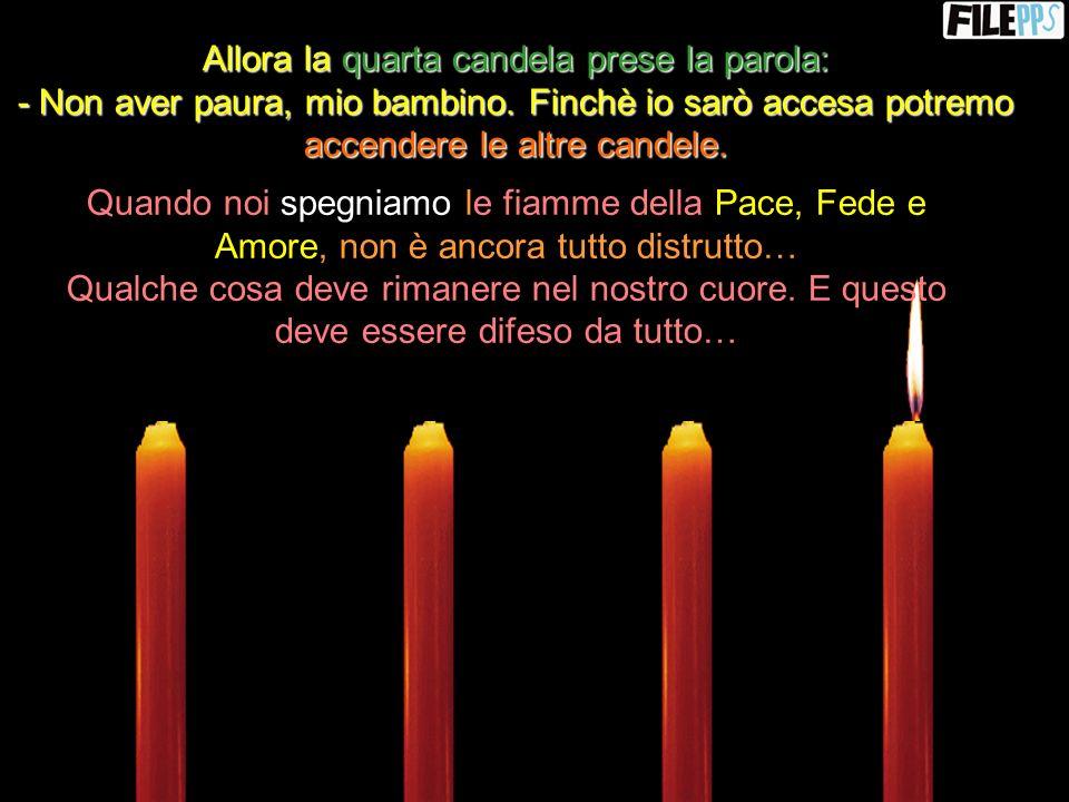 Allora la quarta candela prese la parola: