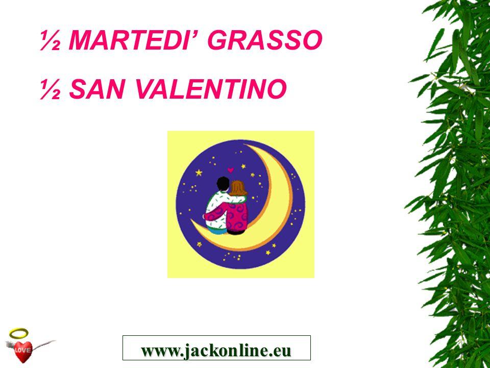½ MARTEDI' GRASSO ½ SAN VALENTINO www.jackonline.eu