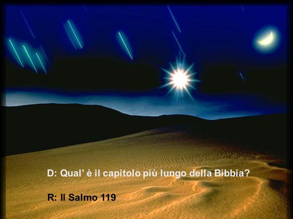 D: Qual' è il capitolo più lungo della Bibbia