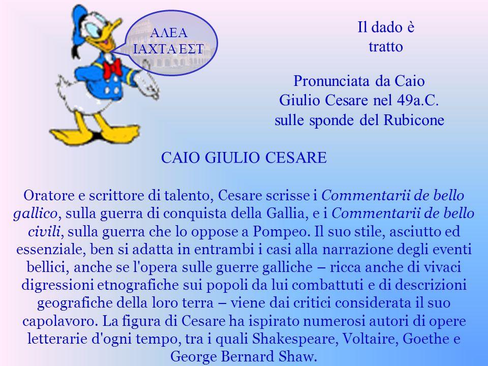 Pronunciata da Caio Giulio Cesare nel 49a.C. sulle sponde del Rubicone