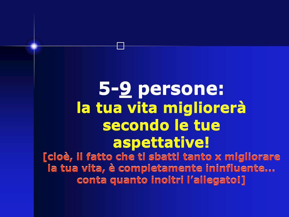 5-9 persone: la tua vita migliorerà secondo le tue aspettative